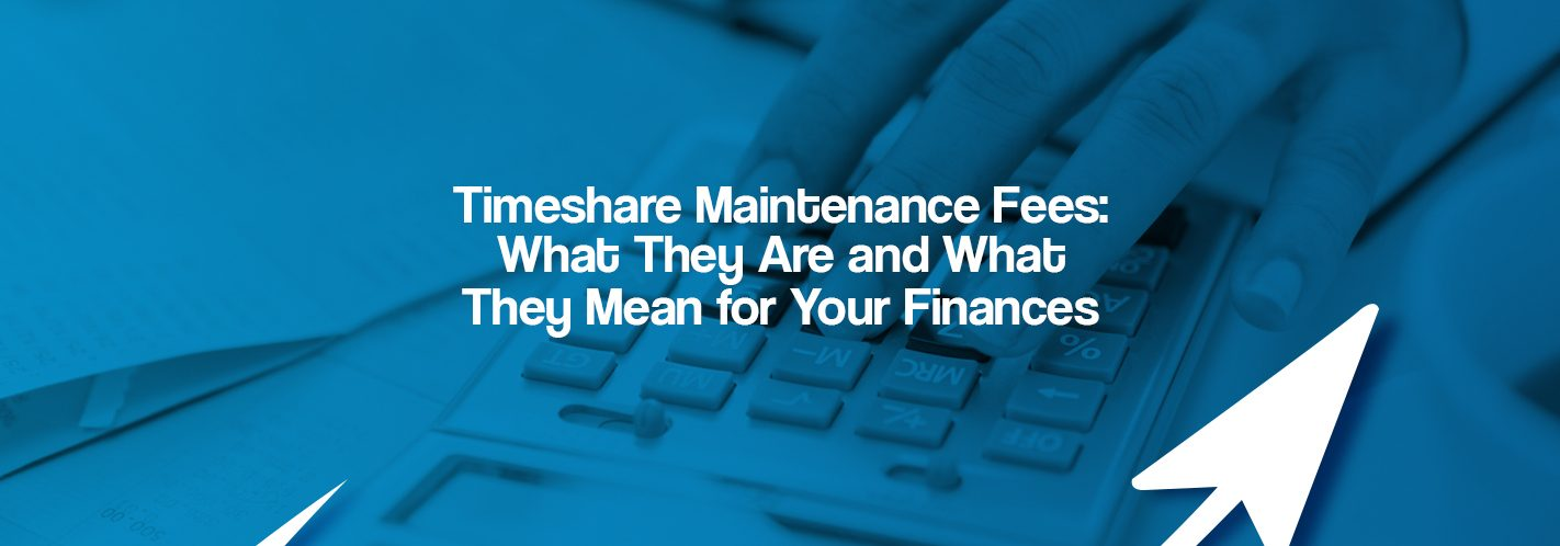 Timeshare Maintenance Fees: What They Are and What They Mean for Your Finances