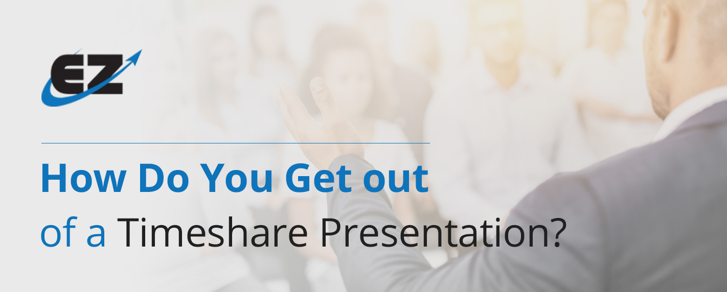 how to get out of a timeshare presentation